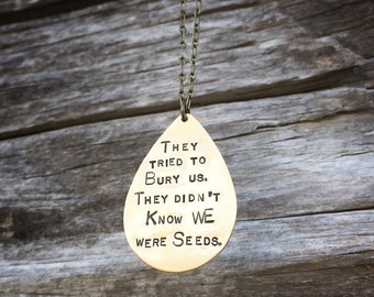 They tried to bury us Necklace They didn't know we were seeds. - Hand Stamped Proverb Quote Word Necklace - Gardener Herbalist Activist Gift