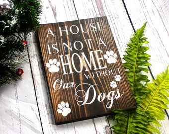 Dog Lover Gift. A House Is Not A Home Without Dogs. Wooden Dog Sign
