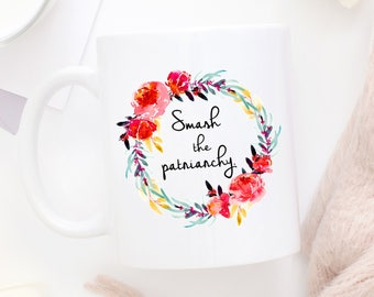 Smash The Patriarchy Coffee Mug | She Persisted | Gift for Her | Nasty Woman Mug | Female Empowerment Mug | Resistance | Liberal Gift Mug