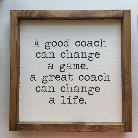 A Good Coach Can Change A Game A Great Coach Can Change A