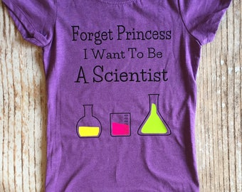 Forget Princess I Want To Be A Scientist Little Girls Shirt