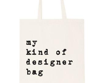 Designer bag - 'my kind of designer bag' totes; Bag; Beach bag; shopping bag; handbag; purse; cool bag; designer bag;