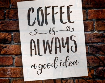 Coffee Is Always A Good Idea - Word Stencil - Select Size - STCL1653 - by StudioR12