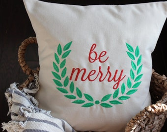 Be Merry - Christmas Pillow - Holiday Pillow - Hostess Gift - Christmas Decor - Holiday Decor