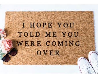 I Hope You Told Me Doormat - Funny Mat - Welcome Door Mat -  Cute Doormat - Unique Doormat - Hello Doormat - Funny Doormats - Funny Rug