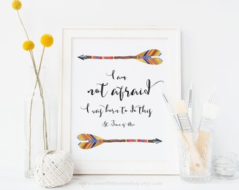 I Am Not Afraid I Was Born To Do This Printable Wall Art St Joan of Arc Quote Print Watercolor Arrows Catholic Print Girls Bedroom Decor Art