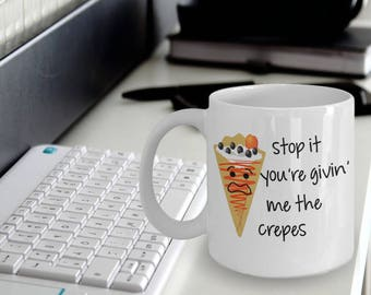 Pun Mug - Crepes Mug - Funny Crepes Coffee Mug - Pun Gifts - Stop It You're Givin' Me The Crepes