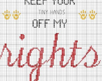 Keep Your Tiny Hands Off My Rights Cross Stitch Pattern - Instant Download - Proceeds Go To Planned Parenthood