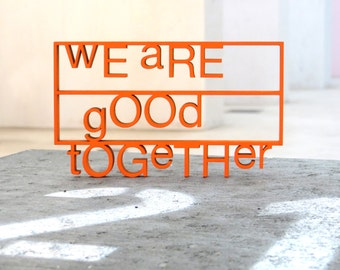 We are good together - 3D wood lettering