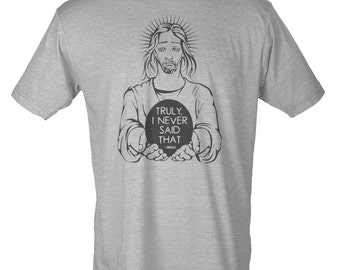 Jesus - Truly I Never Said That - Hipster Unisex Tee