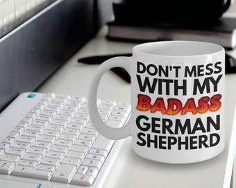 "German Shepherd Mug ""Dont Mess With My Badass German Shepherd Mug"" Great Gift Coffee Mug For Dog Lovers"