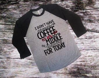 I Dont Have Enough Coffee or Middle Fingers for Today - Raglan