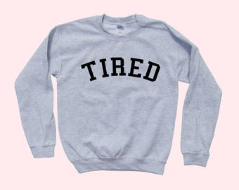 TIRED - Crewneck Sweatshirt