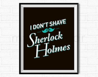 "Sherlock Printable Poster Art - ""I Don't Shave for Sherlock Holmes"" Typography Quote [Instant Download]"