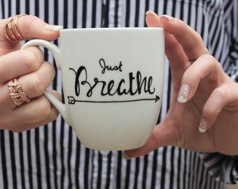 cute mug, just breathe mug, mug, coffee mug, unique coffee mug, mugs, white mug, calligraphy mug, morning coffee mug, 12oz mugs