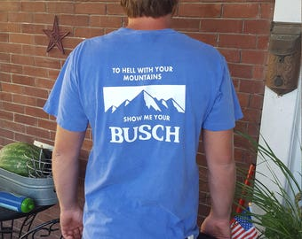 Show Me Your Busch Comfort Colors Beer Tee Shirt for Darty Season College Frat Parties Shacker Shirt