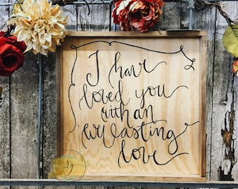 I Have Loved You With An Everlasting Love | Wood Framed Sign | Hand Painted Wall Decor | Will Reimburse Shipping Overages