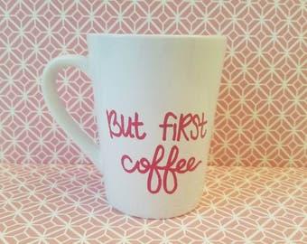But First Coffee | Coffee Mug | Coffee Lover | Custom Mug