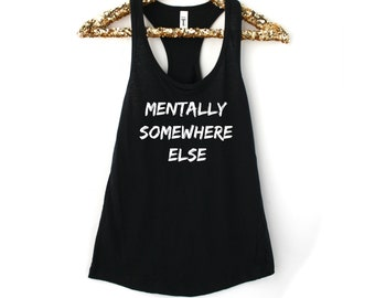 Mentally Somewhere Else Tank Top Graphic Tank Top