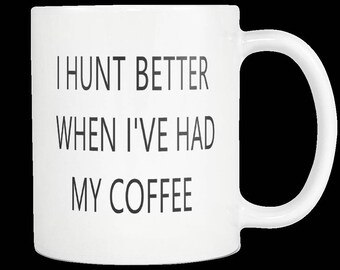 Hunters Mug| Hunter Better | Deer Hunting Mug | Funny Coffee Mug | Unique Coffee Mug | Gift For Him Mug | Gift For Hunter | Husband Gifts