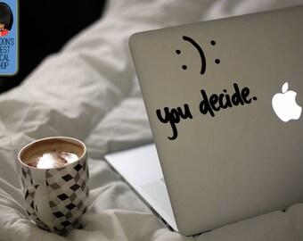 You decide - happy or sad inspiring and motivational Macbook / Laptop Vinyl Decal