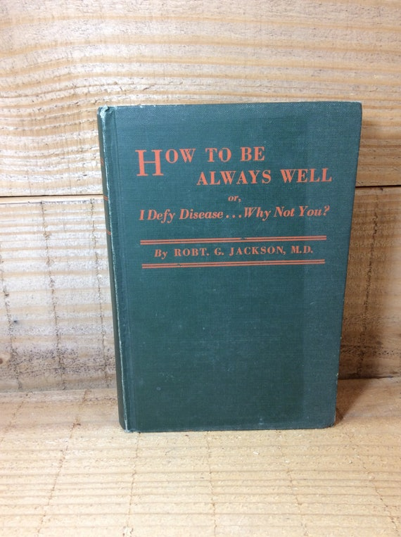 Odd vintage books, how to be always well or I defy disease why not you by Robert G.UIKeyInputRightArrow Jackson, early century book,