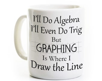 Funny Math Teacher Mug Gift - Graphing Is Where I Draw The Line  - Student Graduate Mathematician - Coffee Mug