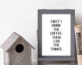 FARMHOUSE PRINT, First I Drink the Coffee, Kitchen Wall Art, Farmhouse home decor, Farmhouse, Magnolia Farms, home decor