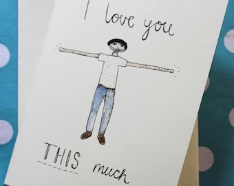 Hand drawn - I love you THIS much (boy) Card (Blank Inside) Valentines Day. Love. Greetings Card