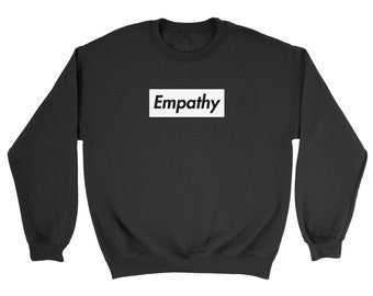 EMPATHY Sweater, Empathy Jumper, Spiritual Text Sweater. Sweatshirt with Screen Print, High Quality, Soft Fleece, This Is America