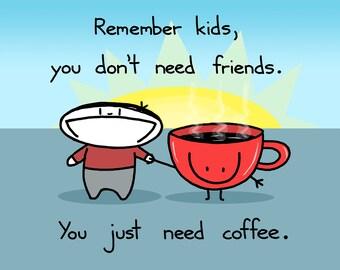You Just Need Coffee Art Print