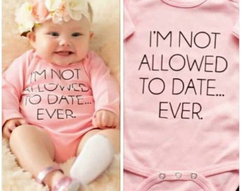I'm Not Allowed To Date Ever Funny Bodysuit Baby Girl