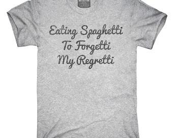 Eating Spaghetti To Forgeti My Regretti T-Shirt, Hoodie, Tank Top, Gifts