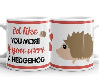 Hedgehog Lover Mug - Hedgehog Gift - I'd like you more if you were a hedgehog - Coffee Drink Mug