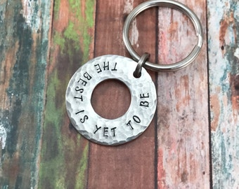 The Best is Yet to Be, Inspirational Hand Stamped Keychain - Stainless Steel Washer - Distressed - wedding - father's day - birthday - Valen