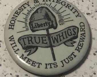 VINTAGE PINBACK PIN collectible original campaign politics presidential historical elections rare true whigs honesty integrity reward