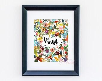 Be Wild Art Print - Floral Art Print, Flower Wall Art - Girl Nursery Art, Be Wild Nursery - Baby Shower Gift - Kids Wall Art, Home Decor