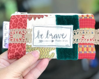 Be Brave, Gift for Christian woman, Scripture Zipper Bag, Christian faith gift, cosmetic bag, jewelry travel bag, unique gift, one of a kind