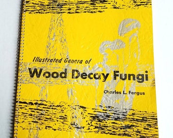 Illustrated Genera of Wood Decay Fungi. Charles L Fergus. 1963, 2nd printing. Mycology. Fungi reference. Botany. Mushrooms. Plant reference.