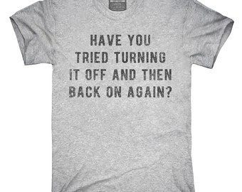 Have You Tried Turning It Off And Then Back On Again T-Shirt, Hoodie, Tank Top, Gifts