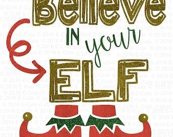 Believe in Your Elf SVG DXF Digital Download Vinyl Cut File JPEG Printable T Shirt Design Cut File Holiday Christmas Elf Winter