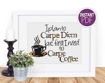 Coffee Cross Stitch Chart Instant PDF - I plan to Carpe Diem but first I need to carpe coffee -  counted cross stitch Chart
