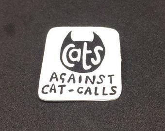 Cats against catcalls - Brooch badge pin - Shrink film - Feminist - Typography - Black and white - Monochrome - Minimalist - Quirky