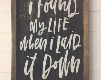 I Found My Life When I Laid It Down Wood Sign/ Farmhouse Style Sign/ Rustic Decor/ Encouringing  Words
