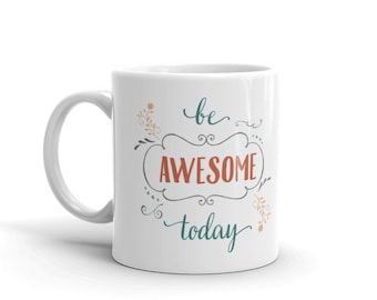 Be Awesome Today Mug (awesome, gift for her, gifts for him, co worker, boss, quote, positive, happy, encouragement, gift for boss, mom, dad)