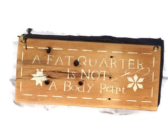 A Fat Quarter Is Not A Body Part Plaque - Barn Wood Sign - Funny Wall Hanging - Crafters Home Decor - Sewing Room Art - Quilting Present