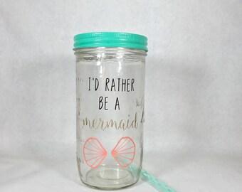 I'd Rather Be A Mermaid 24oz Mason Jar tumbler
