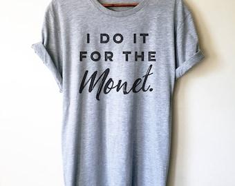 I Do It For The Monet Unisex Shirt - Artist shirt, Artist gift, Art Teacher Shirt, Painter Shirt, Graffiti artist, Gift for painter