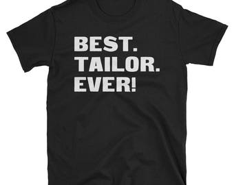 Tailor Shirt, Tailor Gifts, Tailor, Best. Tailor. Ever!, Gifts For Tailor, Tailor Tshirt, Funny Gift For Tailor, Tailor Gift