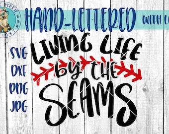 Living Life By The Seams - Hand lettered - svg, dxf, png, jpg, mom, baseball, softball, laces, Brush Lettering, Cricut, Studio Cutable file